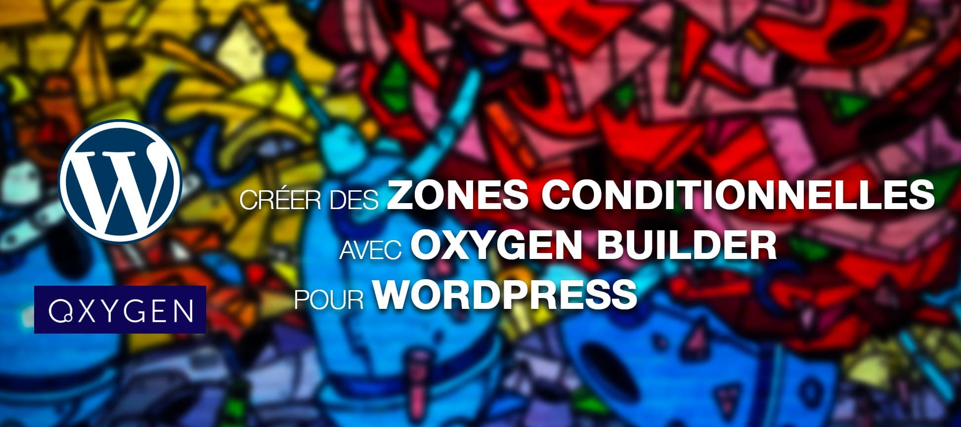Créer des zones d'affichage conditionnelles avec Oxygen pour WordPress