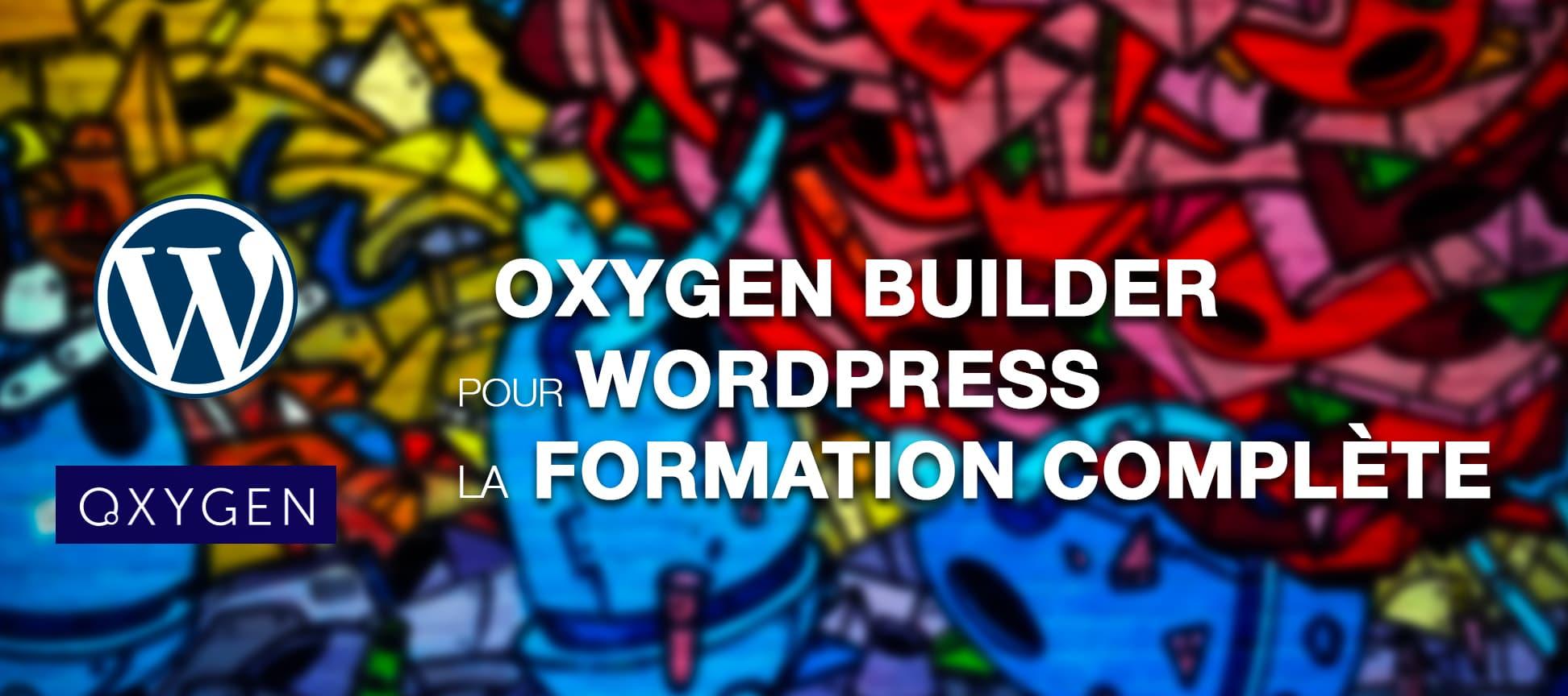 Oxygen Builder 2 pour Wordpress : La formation complète