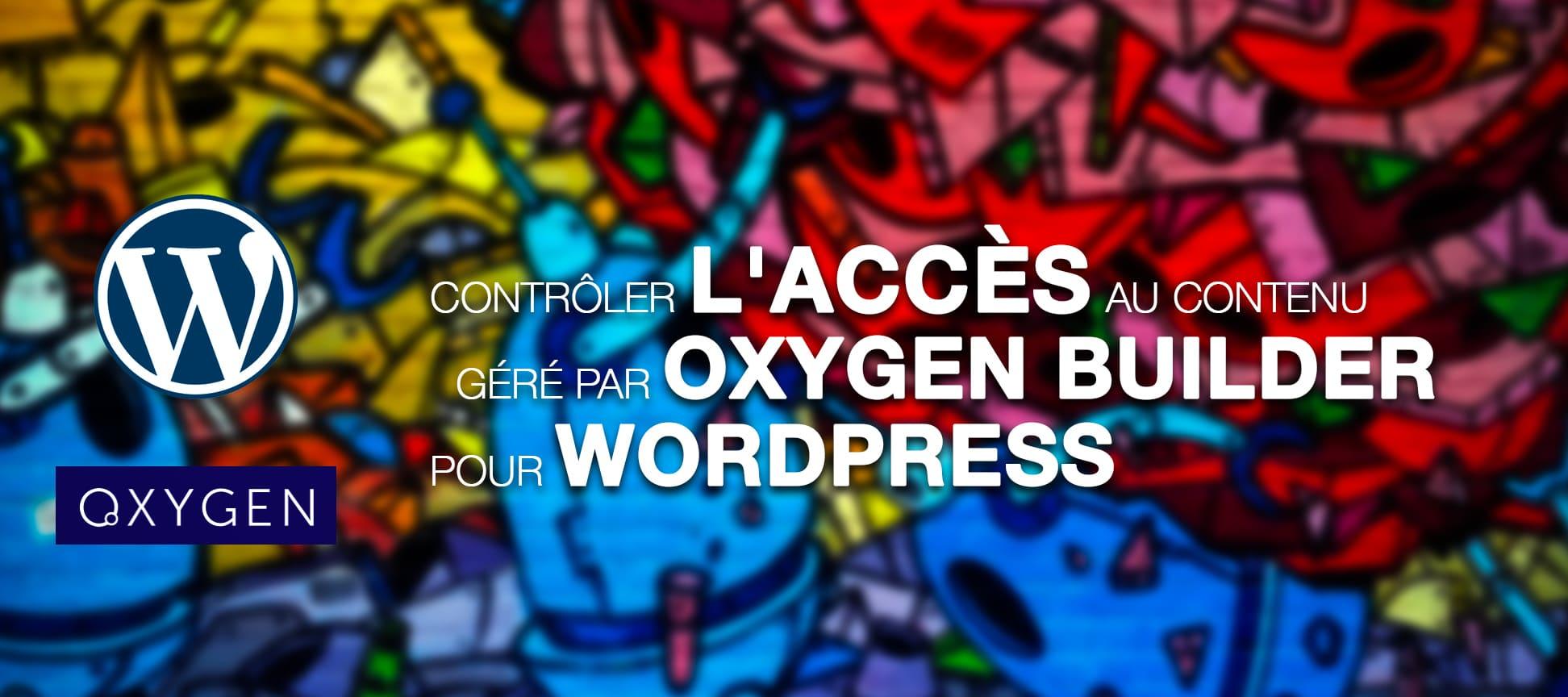 Contrôler l'accès au contenu géré par Oxygen Builder pour WordPress