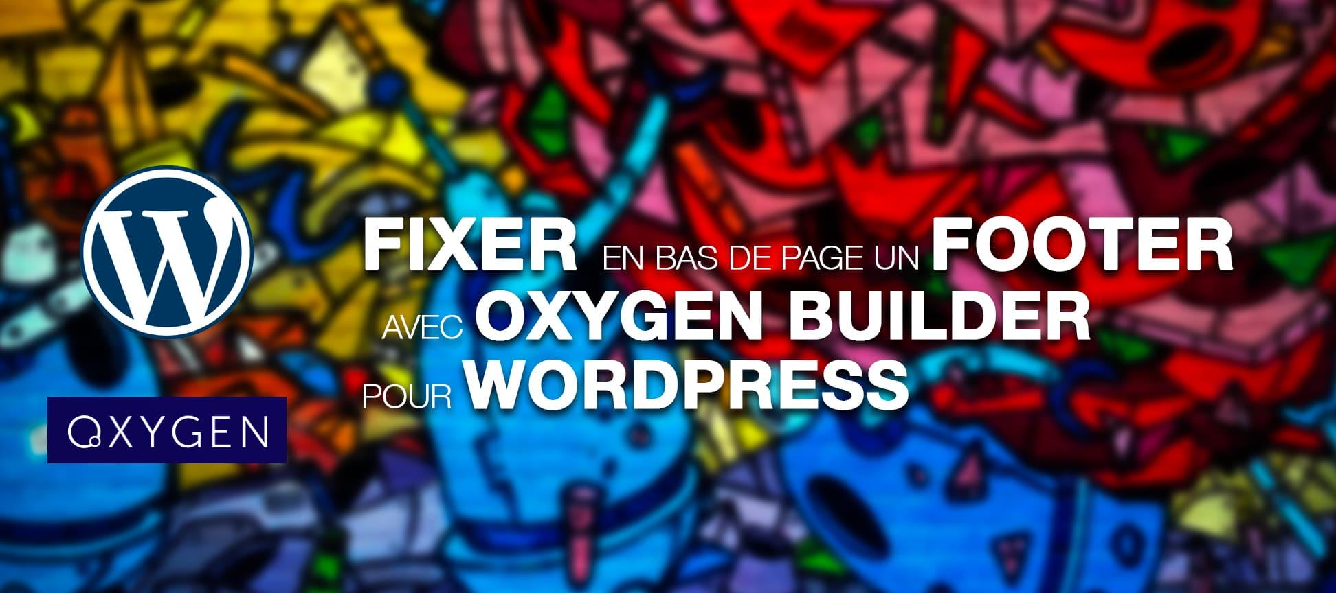 Fixer en bas de page un footer avec Oxygen pour Wordpress
