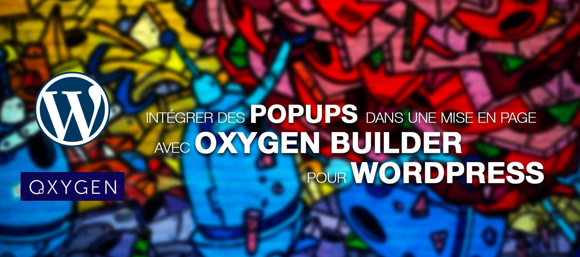 Intégrer des popups dans une mise en page conçue dans Oxygen BUILDER pour WordPress