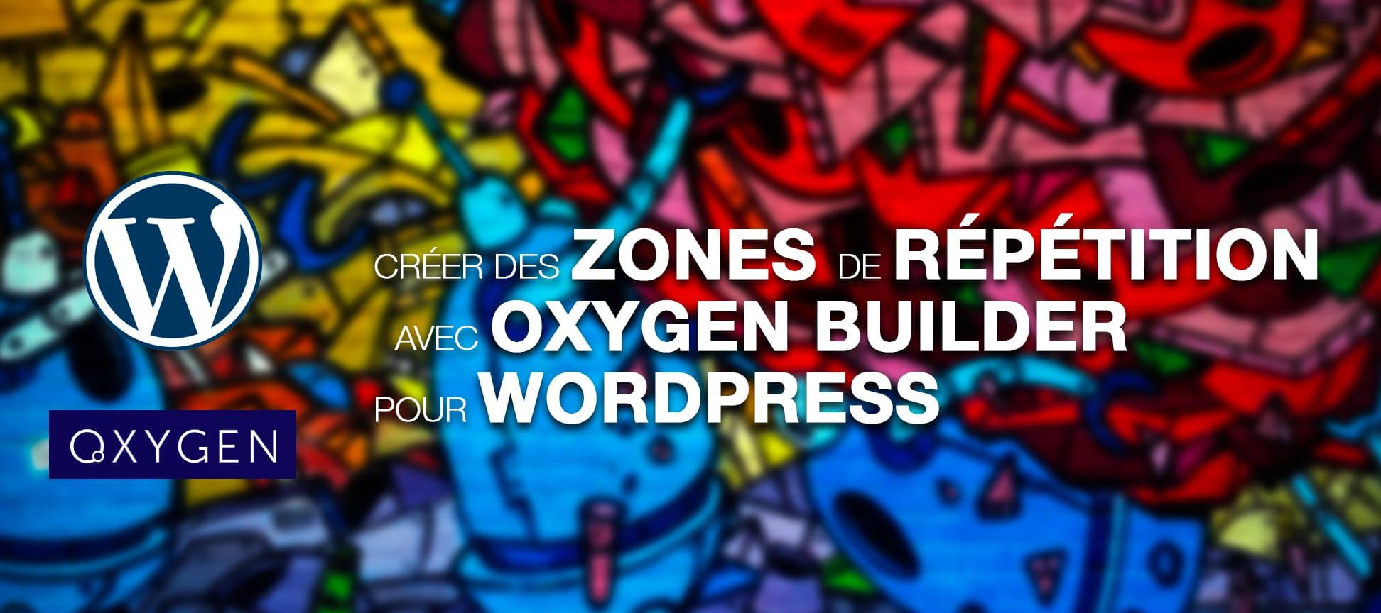 Créer des zones de répétition avec Oxygen Builder Pour WordPress