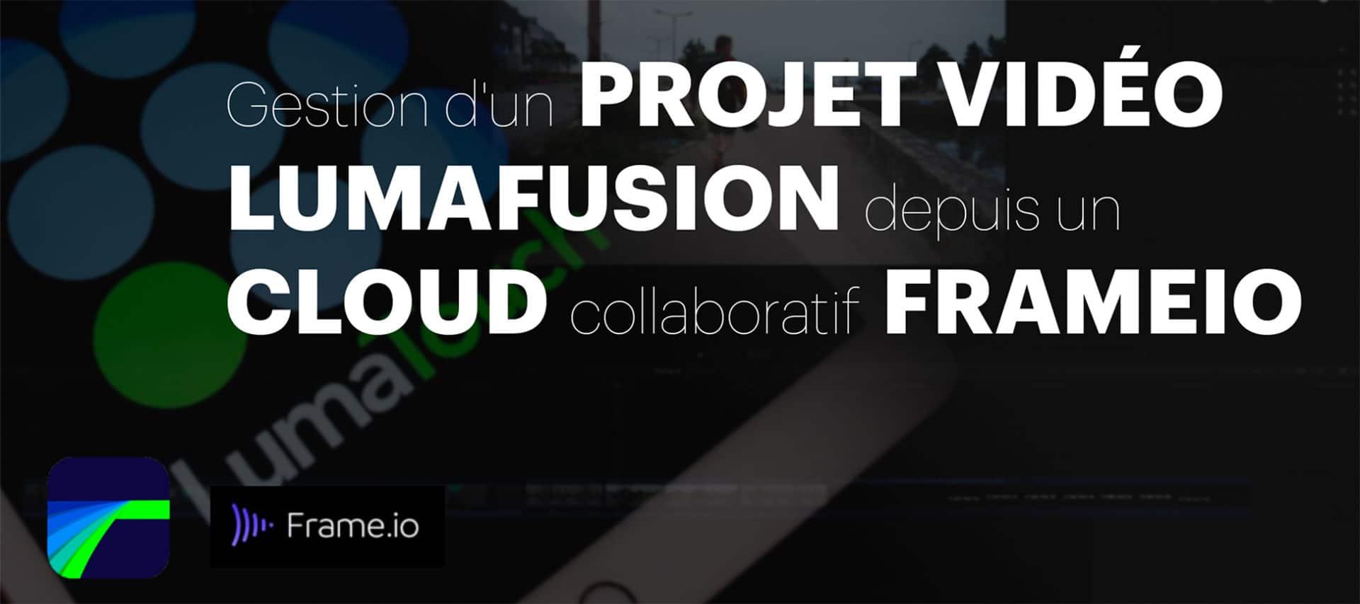 Tuto Gestion d'un projet vidéo LumaFusion depuis un Cloud collaboratif FrameIO