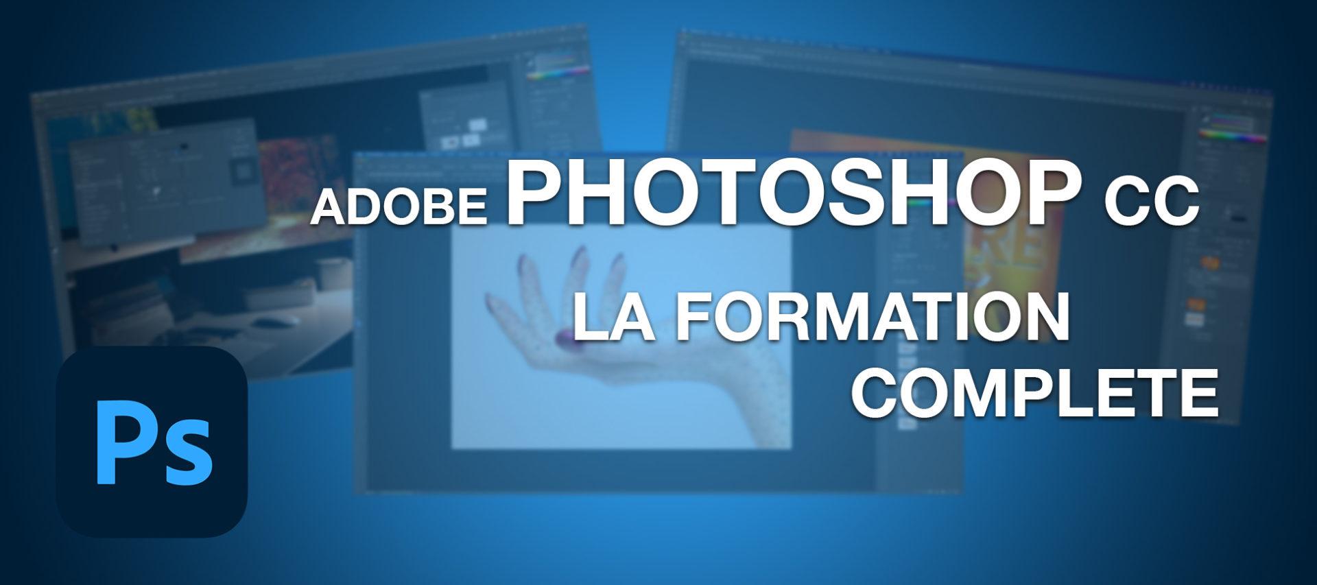 Adobe Photoshop CC la formation complète en vidéo